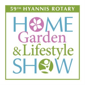 Rotary Club of Hyannis –Home, Garden & Lifestyle Show